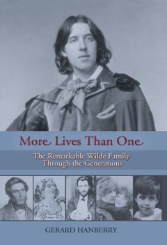 More Lives Than One: The Remarkable Family of Oscar Wilde through the Generations, Gerard Hanberry