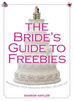 Bride's Guide to Freebies, Sharon Naylor