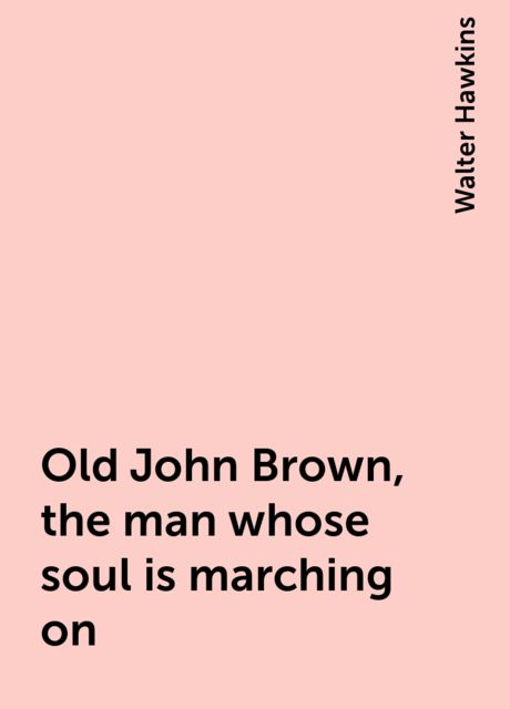 Old John Brown, the man whose soul is marching on, Walter Hawkins