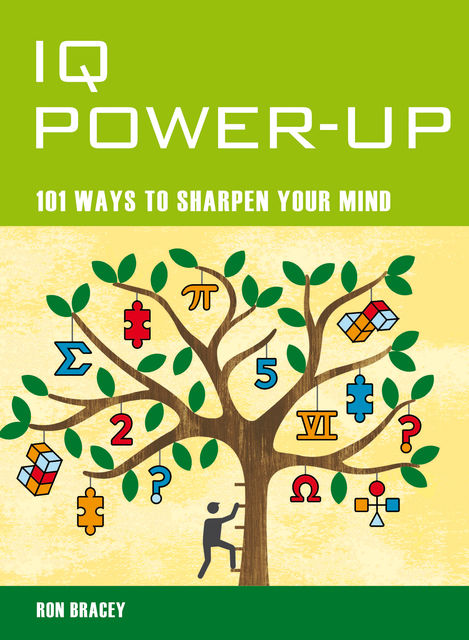 IQ Power Up – 101 Ways to Improve Your Intelligence, Ron Bracey