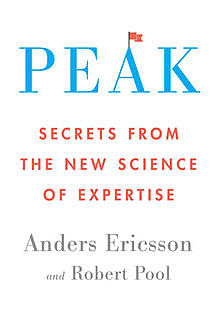 Peak: Secrets from the New Science of Expertise, Anders Ericsson