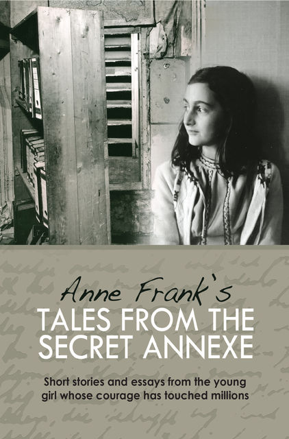 Anne Frank's Tales from the Secret Annex, Anne Frank