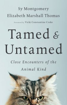 Tamed and Untamed, Sy Montgomery, Elizabeth Marshall Thomas