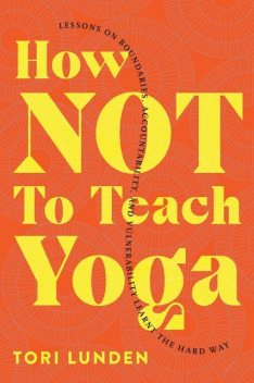 How Not To Teach Yoga, Tori Lunden