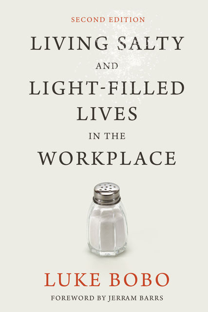 Living Salty and Light-filled Lives in the Workplace, Second Edition, Luke Bobo