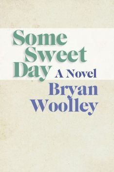 Some Sweet Day, Bryan Woolley
