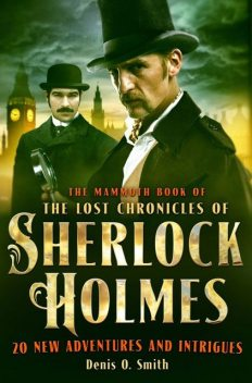 Mammoth Book The Lost Chronicles of Sherlock Holmes (Mammoth Books), Smith, Denis O.