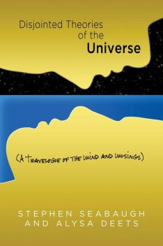 Disjointed Theories of the Universe, Stephen Seabaugh