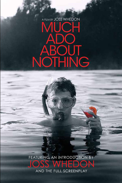 Much Ado About Nothing: A Film by Joss Whedon, William Shakespeare, Joss Whedon