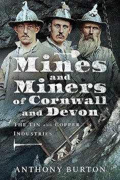 Mines and Miners of Cornwall and Devon, Anthony Burton