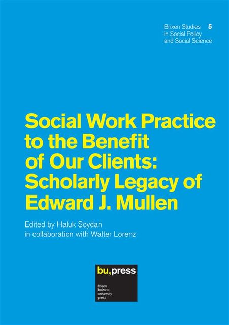 Social Work Practice to the Benefit of Our Clients: Scholarly Legacy of Edward J. Mullen, Mike Fisher, Bruce A.Thyer, Jennifer Bellamy, Dorian E.Traube, Edward J.Mullen, Haluk Soydan, Inge M.Bryderup, Karin Tengvald, Mikko Mäntysaari, Peter Marsh, Sarah E.Bledsoe, Walter Lorenz