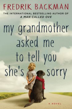 My Grandmother Asked Me to Tell You She's Sorry, Fredrik Backman