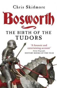 Bosworth: The Birth of the Tudors, Chris Skidmore