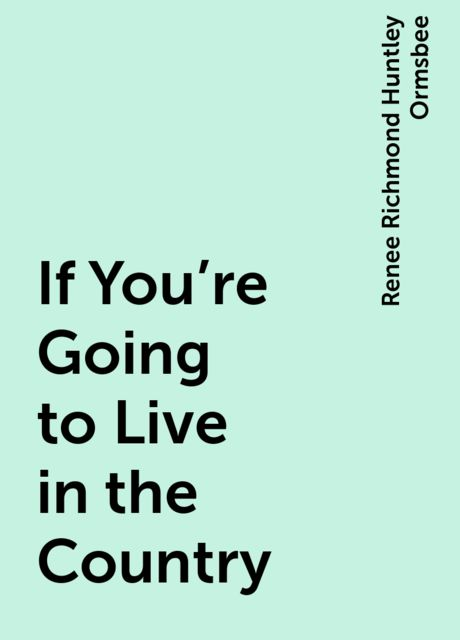 If You're Going to Live in the Country, Renee Richmond Huntley Ormsbee