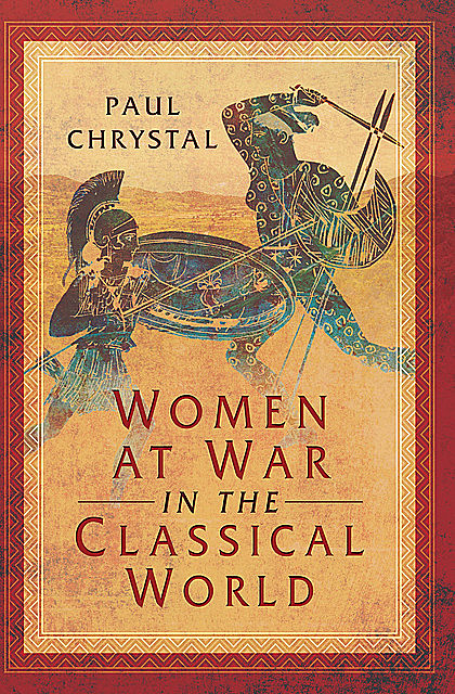 Women at War in the Classical World, Paul Chrystal