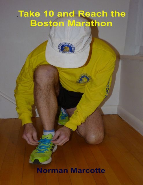 Take 10 and Reach the Boston Marathon, Norman Marcotte