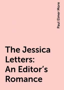 The Jessica Letters: An Editor's Romance, Paul Elmer More