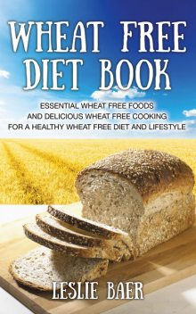 Wheat Free Diet Book, David Clements, Leslie Baer