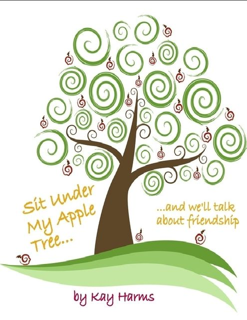 Sit Under My Apple Tree: We'll Talk About Friendship, Kay Harms