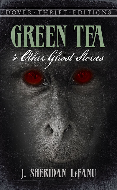 Green Tea and Other Ghost Stories, J.Sheridan LeFanu