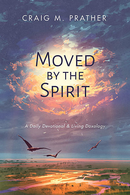 Moved by the Spirit, Craig M. Prather