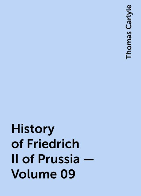 History of Friedrich II of Prussia — Volume 09, Thomas Carlyle