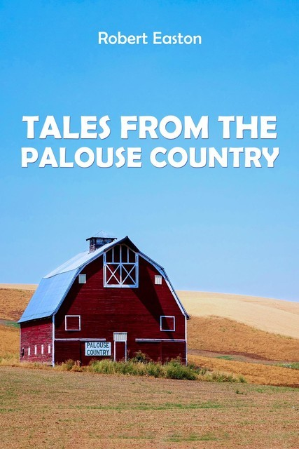 Tales from the Palouse Country, Robert Easton