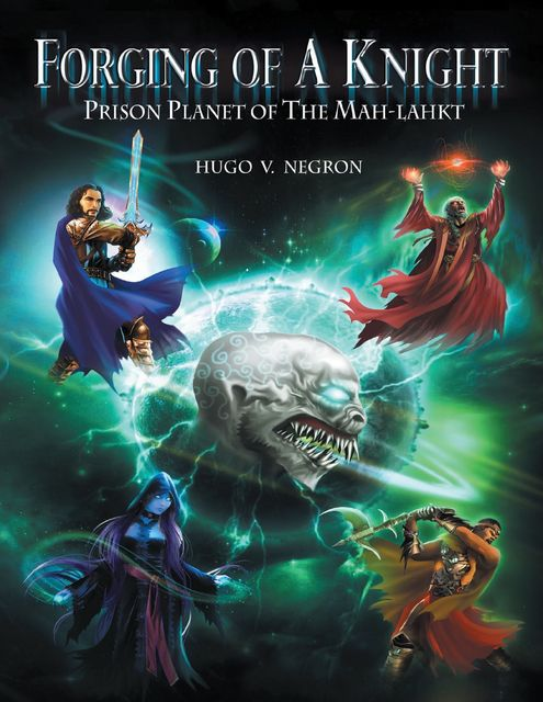 Forging of a Knight: Prison Planet of the Mah Lahkt, Hugo V.Negron