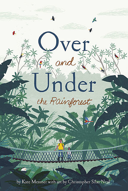 Over and Under the Rainforest, Kate Messner
