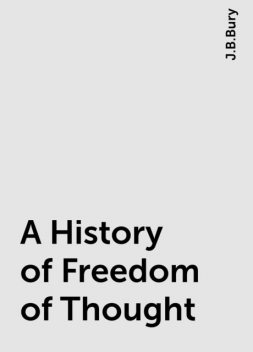 A History of Freedom of Thought, J.B.Bury