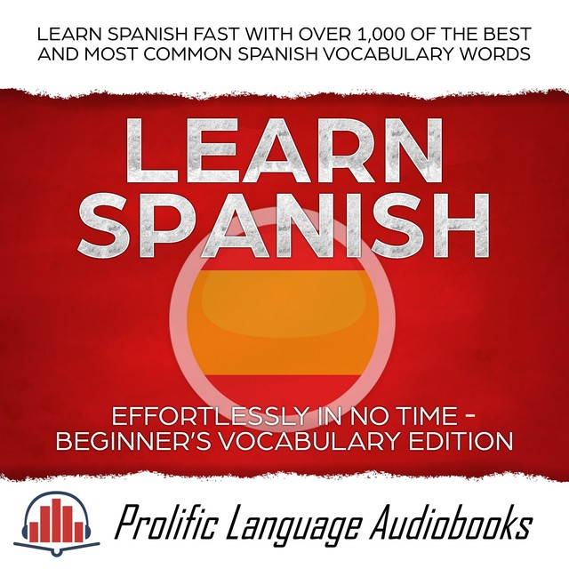 Learn Spanish Effortlessly in No Time – Beginner's Vocabulary Edition, Prolific Language Audiobooks