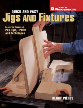 Quick & Easy Jigs and Fixtures, Kerry Pierce