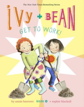 Ivy and Bean Get to Work! (Book 12), Annie Barrows