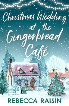 Christmas Wedding At The Gingerbread Café, Rebecca Raisin