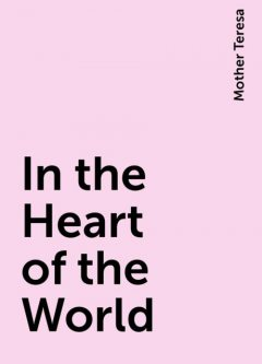 In the Heart of the World, Mother Teresa