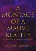 A Montage of a Mauve Reality, Thomas Taylor