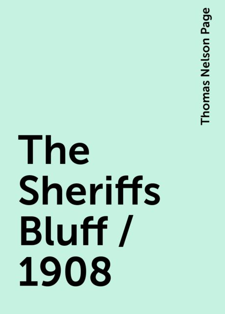 The Sheriffs Bluff / 1908, Thomas Nelson Page