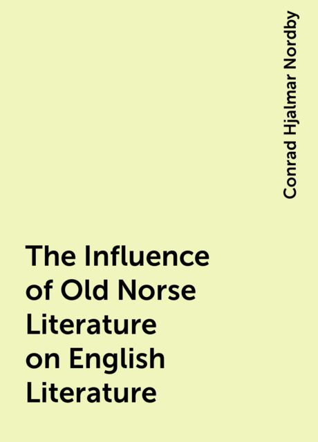 The Influence of Old Norse Literature on English Literature, Conrad Hjalmar Nordby
