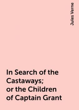 In Search of the Castaways; or the Children of Captain Grant, Jules Verne