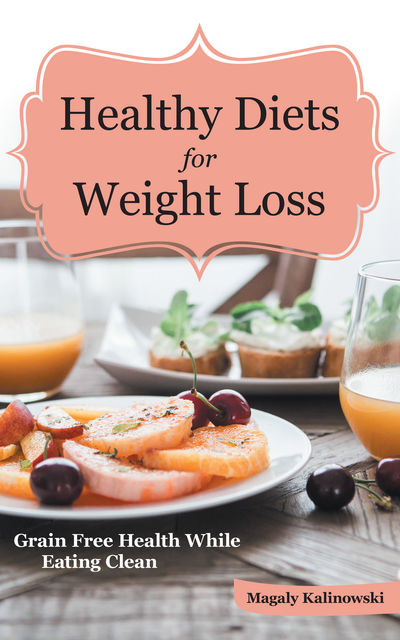 Healthy Diets for Weight Loss: Grain Free Health while Eating Clean, Jane Threatt, Magaly Kalinowski