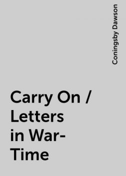 Carry On / Letters in War-Time, Coningsby Dawson