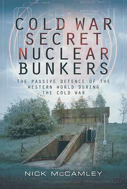 Cold War Secret Nuclear Bunkers, Nick McCamley