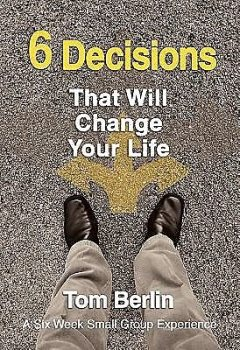 6 Decisions That Will Change Your Life Participant WorkBook, Tom Berlin