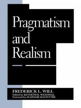 Pragmatism and Realism, Alasdair MacIntyre, Frederick L. Will, Kenneth R. Westphal
