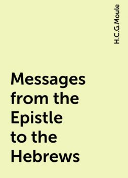 Messages from the Epistle to the Hebrews, H.C.G.Moule