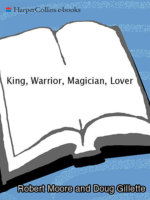 King, Warrior, Magician, Lover, Robert Moore, Doug Gillette