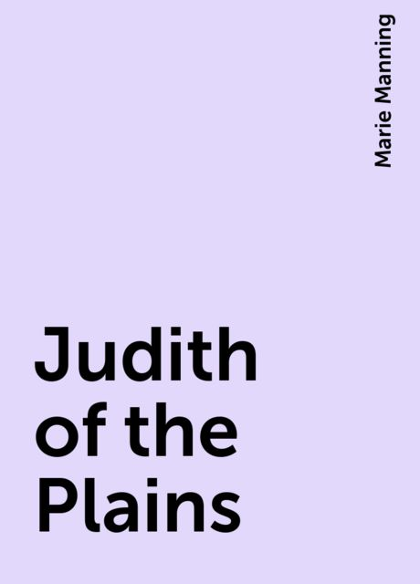 Judith of the Plains, Marie Manning