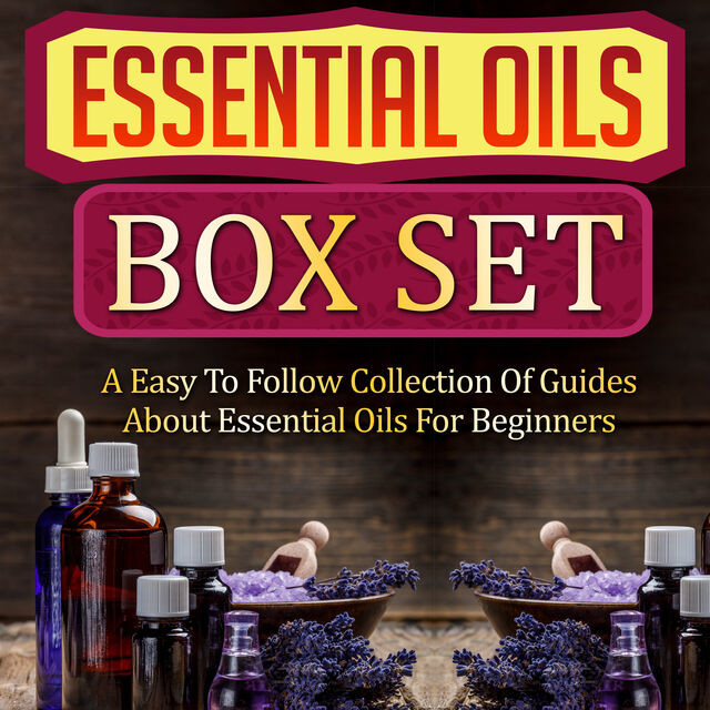 Essential Oils Box Set: A Easy To Follow Collection Of Guides About Essential Oils For Beginners, Old Natural Ways