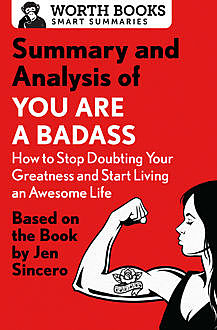 Summary and Analysis of You Are a Badass: How to Stop Doubting Your Greatness and Start Living an Awesome Life, Worth Books