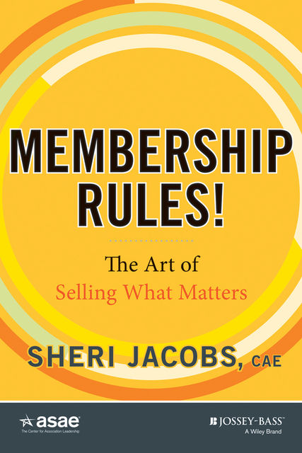 Membership Rules! The Art of Selling What Matters, Sheri Jacobs